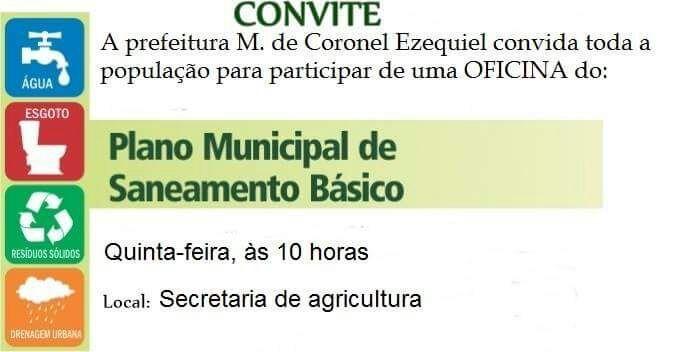 A prefeitura Municipal de Coronel Ezequiel convida toda a população para participar de uma oficina do plano Municipal de saneamento básica.